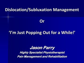 Dislocation/Subluxation Management Or 'I'm Just Popping Out for a While!'