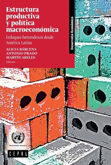 Estructura productiva y política macroeconómica: enfoques heterodoxos desde América Latina No.138 Estructura productiva y política macroeconómica: enfoques heterodoxos desde América Latina