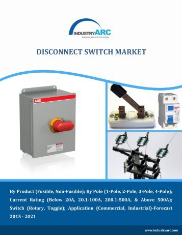 Disconnect Switch Market till 2021 – Market Estimations, Industry Size-IndustryARC