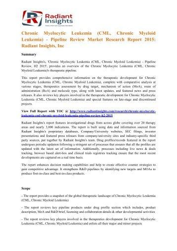 Chronic Myelocytic Leukemia (CML, Chronic Myeloid Leukemia) - Pipeline Review Market 2015 Radiant Insights, Inc