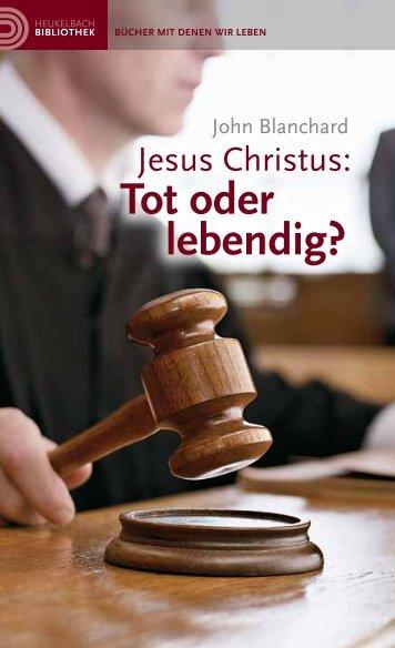 Jesus Christus: Tot oder lebendig?