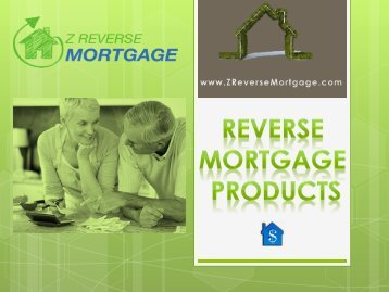Reverse Mortgage Products - Z Reverse Mortgage