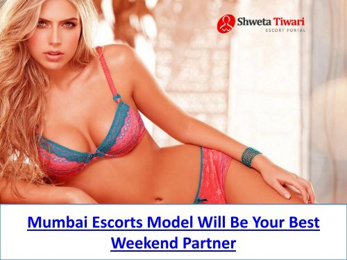 Mumbai Escorts Model Will Be Your Best Weekend Partner