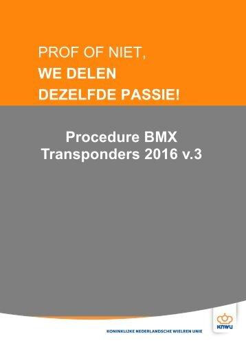 PROF OF NIET WE DELEN DEZELFDE PASSIE! Procedure BMX Transponders 2016 v.3
