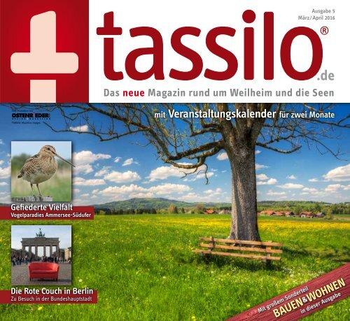 Tassilo - das Magazin um Weilheim und die Seen, März/April 2016
