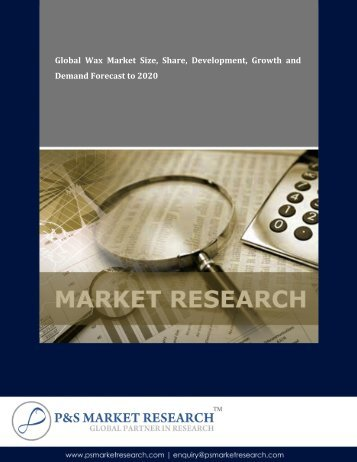 Wax Market Analysis Demand Forecast to 2020 by P&S Market Research