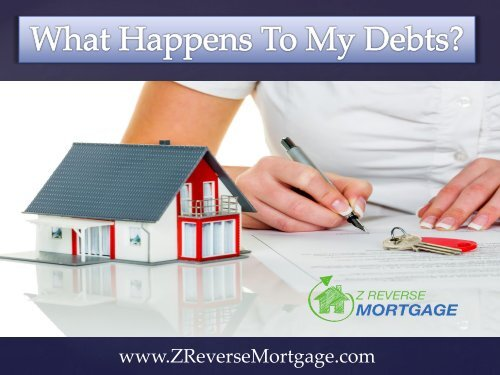 What Happens To My Debts?- Z Reverse Mortgage