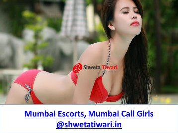Mumbai Escorts, Mumbai Call Girls @shwetatiwari.in