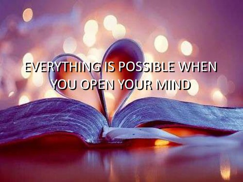 5 EVERYTHING IS POSSIBLE WHEN YOU OPEN YOUR MIND