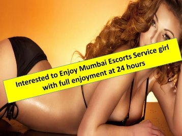 Interested to Enjoy Mumbai Escorts Service girl with full enjoyment at 24 hours