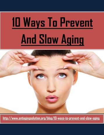 10 Ways to Prevent and Slow Aging