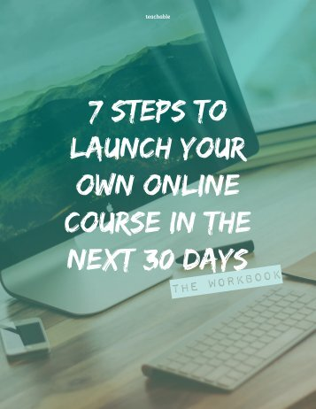 7 STEPS TO LAUNCH YOUR OWN ONLINE COURSE IN THE NEXT 30 DAYS