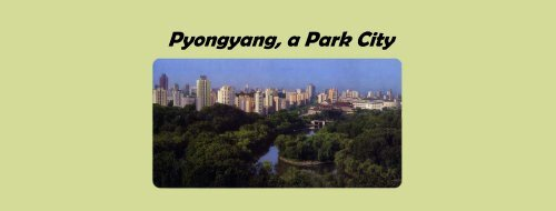 Pyongyang a park city(e) - Association for the Study of Songun ...