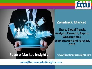 Zwieback Market Growth, Trends, Absolute Opportunity and Value Chain 2016-2026