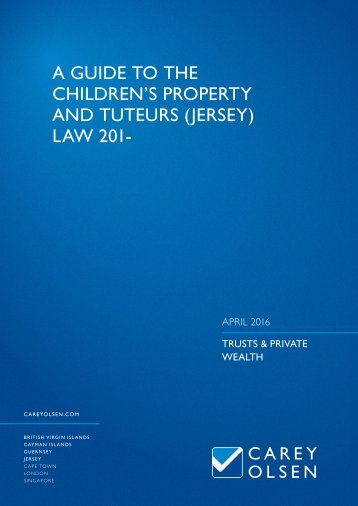 A GUIDE TO THE CHILDREN'S PROPERTY AND TUTEURS (JERSEY) LAW 201-