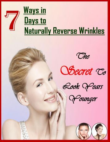 7 Ways in 7 Days to Naturally Reverse Wrinkles