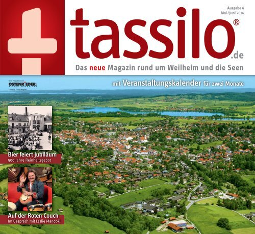 Tassilo - das Magazin um Weilheim und die Seen, Mai/Juni 2016, erstmals mit Murnau