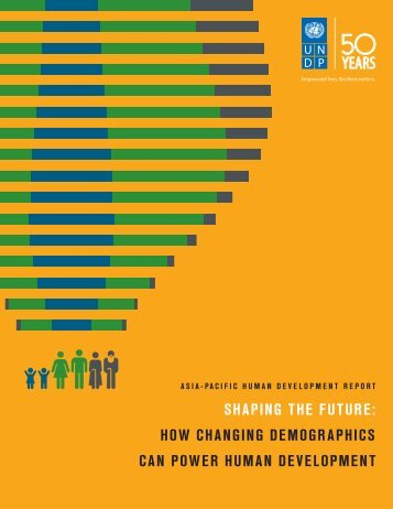 SHAPING THE FUTURE HOW CHANGING DEMOGRAPHICS CAN POWER HUMAN DEVELOPMENT