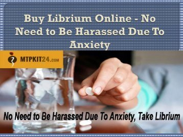 Buy Librium Online - No Need to Be Harassed Due To Anxiety