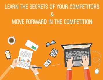 LEARN THE SECRETS OF YOUR COMPETITORS & MOVE FORWARD IN THE COMPETITION