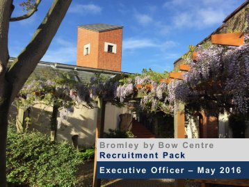 Bromley by Bow Centre Recruitment Pack Executive Officer – May 2016