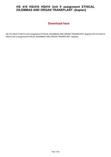 HS 410 HS/410 HS410 Unit 9 assignment ETHICAL DILEMMAS AND ORGAN TRANSPLANT -{kaplan}
