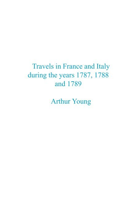 Young und Okey - 1915 - Travels in France and Italy during the years 1787,