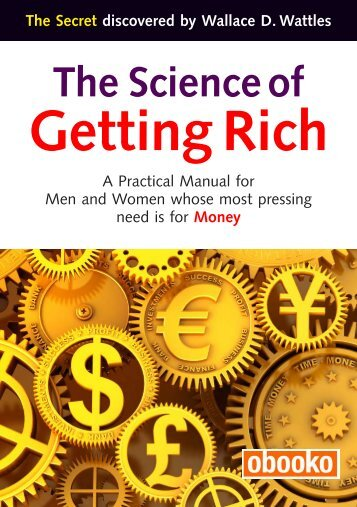 the science of getting rich No matter what 'getting rich' means to you—you can attain it people are getting rich and even becoming millionaires every day and you can too you just have to do one thing different.