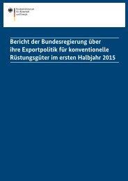 bericht-der-bundesregierung-ueber-ihre-exportpolitik-fuer-konventionelle-ruestungsgueter-im-ersten-halbjahr-2015,property=pdf,bereich=bmwi2012,sprache=de,rwb=true