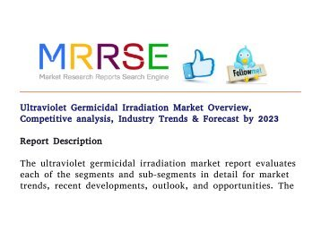 Ultraviolet Germicidal Irradiation Market Overview, Competitive analysis, Industry Trends & Forecast by 2023