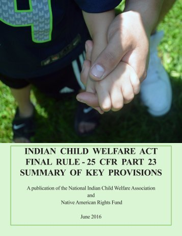 INDIAN CHILD WELFARE ACT FINAL RULE - 25 CFR PART 23 SUMMARY OF KEY PROVISIONS