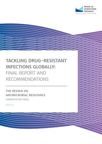 TACKLING DRUG-RESISTANT INFECTIONS GLOBALLY FINAL REPORT AND RECOMMENDATIONS
