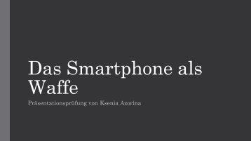 Das Smartphone als Waffe
