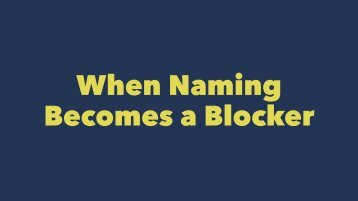 When Naming Becomes a Blocker