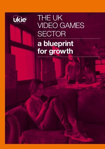 THE UK VIDEO GAMES SECTOR a blueprint for growth