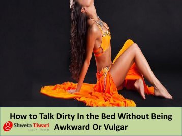 How to Talk Dirty In the Bed Without Being Awkward Or Vulgar