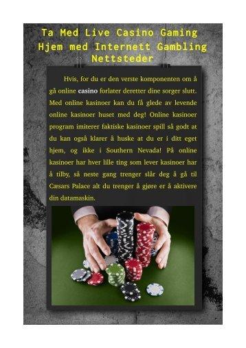 Ta Med Live Casino Gaming Hjem med Internett Gambling Nettsteder
