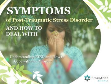 SYMPTOMS of Post-Traumatic Stress Disorder AND HOW TO DEAL WITH IT