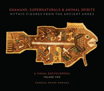 Shamans, Supernaturals & Animal Spirits: Mythic Figures From the Ancient Andes