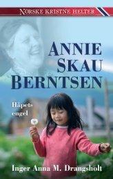 Annie Skau Berntsen - Norske kristne helter av Inger Anna M. Drangsholt