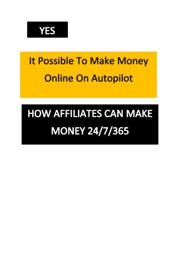 Is it Possible To Make Money Online On Autopilot. HOW AFFILIATES CAN MAKE MONEY 24/7/365