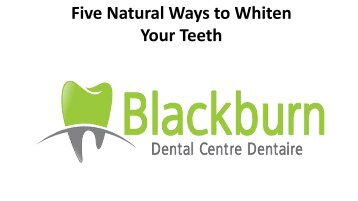 Five Natural Ways to Whiten Your Teeth By BlackBurn Dental Centre
