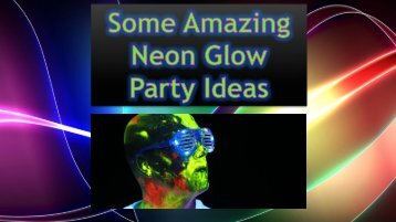 Some Amazing Neon Glow Party Ideas