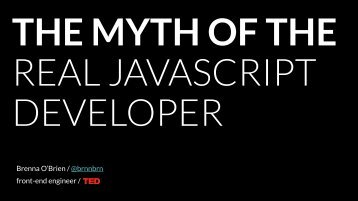 THE MYTH OF THE  REAL JAVASCRIPT DEVELOPER