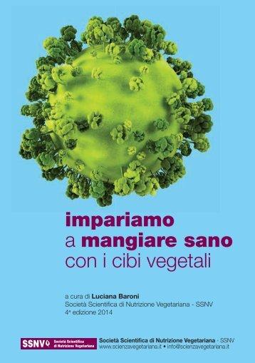impariamo a mangiare sano con i cibi vegetali a cura di Luciana Baroni Società Scientifica di Nutrizione Vegetariana - SSNV 4 a edizione 2014