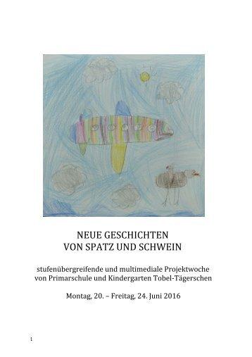 Neue Spatz&Schwein-Geschichten_ Projektwoche Tobel-Taegerschen, Juni 2016