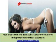 Get Erotic Fun and Sensual Escort Services From Independent Mumbai Escorts at www.shwetatiwari.in