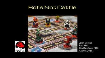 Bots Not Cattle
