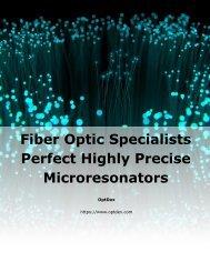 Fiber Optic Specialists Perfect Highly Precise Microresonators