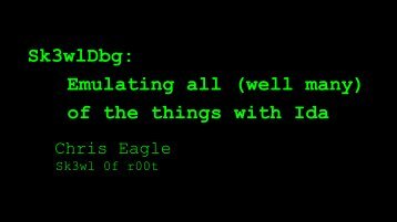 Sk3wlDbg Emulating all (well many) of the things with Ida